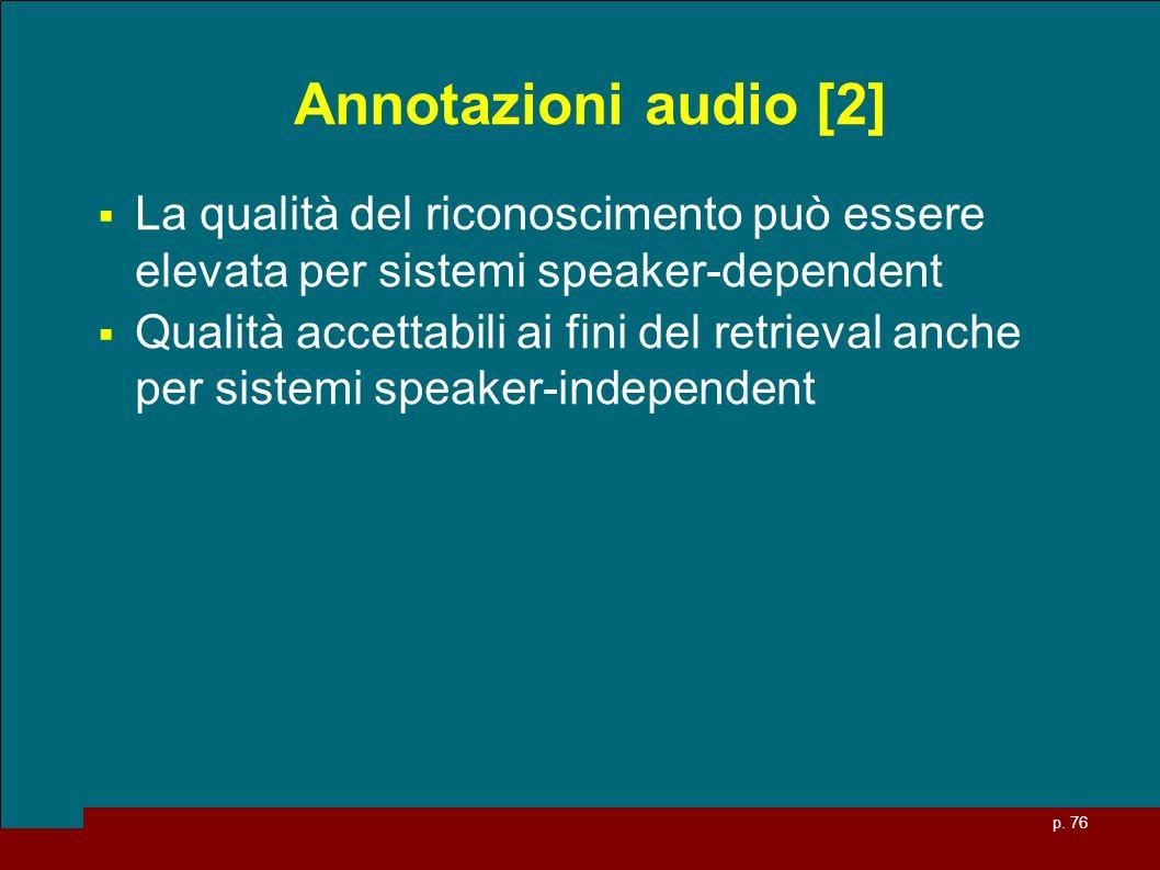 Annotazioni audio [2] La qualità del riconoscimento può essere elevata per sistemi speaker-dependent.